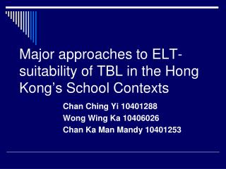 Major approaches to ELT- suitability of TBL  in the  Hong Kong 's  School Contexts