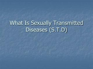 What Is Sexually Transmitted  Diseases (S.T.D)