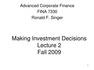 Making Investment Decisions  Lecture 2  Fall 2009