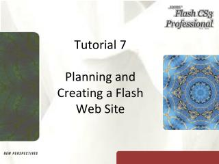 Tutorial 7 Planning and Creating a Flash  Web Site