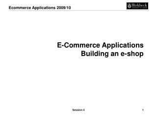 E-Commerce Applications Building an e-shop