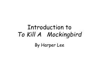 Introduction to  To Kill A   Mockingbird