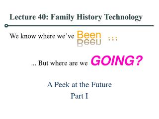 Lecture 40: Family History Technology