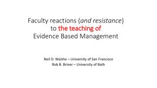 Faculty reactions ( and resistance )  to  the teaching of Evidence Based Management