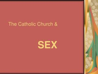 The Catholic Church &  SEX