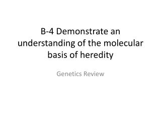 B-4 Demonstrate an understanding of the molecular basis of heredity