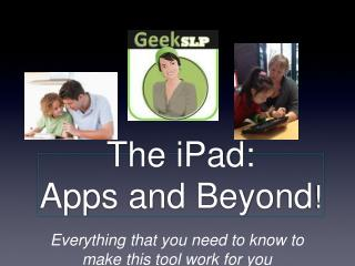 The iPad: Apps and Beyond !