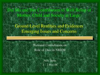 National Consultation on  Role of Dais in NRHM New Delhi 1 – 2 May 08