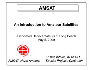 An Introduction to Amateur Satellites Associated Radio Amateurs of Long Beach May 5, 2000