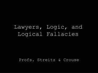Lawyers, Logic, and Logical Fallacies