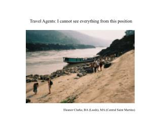 Travel Agents: I cannot see everything from this position