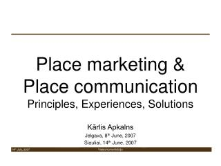 Place marketing  Place communication Principles, Experiences, Solutions