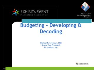 Budgeting – Developing & Decoding Michael R. Seymour, CME Senior Vice President 3D Exhibits, Inc.