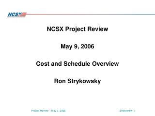 NCSX Project Review May 9, 2006 Cost and Schedule Overview Ron Strykowsky