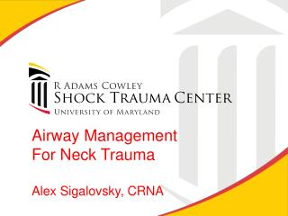 Airway Management For Neck Trauma Alex Sigalovsky, CRNA