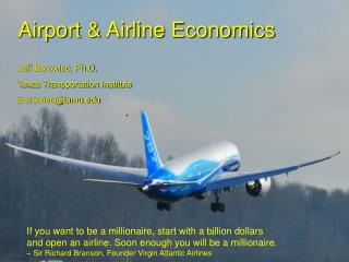 Airport & Airline Economics Jeff Borowiec, Ph.D. Texas Transportation Institute jborowiec@tamu