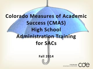 Colorado Measures of Academic Success (CMAS) High School  Administration Training  for  SACs