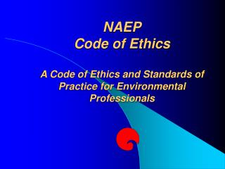 NAEP Code of Ethics A Code of Ethics and Standards of Practice for Environmental Professionals