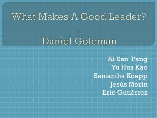 What Makes A Good Leader? By Daniel Goleman