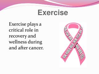 Exercise plays a critical role in  recovery and wellness during and after cancer.