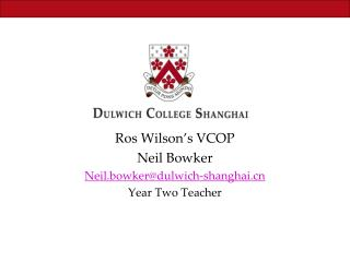 Ros Wilson's VCOP  Neil Bowker Neil.bowker@dulwich-shanghai Year Two Teacher