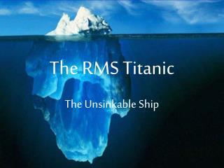 The RMS Titanic