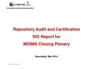 Repository Audit and Certification WG Report for MOIMS Closing Plenary Noordwijk, Mar 2014
