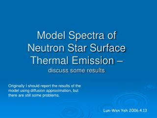 Model Spectra of Neutron Star Surface Thermal Emission – discuss some results