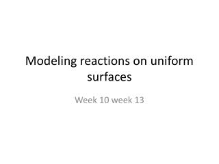 Modeling reactions on uniform surfaces