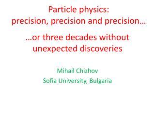Particle physics: precision, precision and precision…