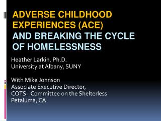 Adverse Childhood Experiences (ACE)  and Breaking the Cycle  of Homelessness