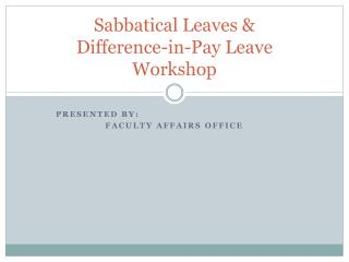 Sabbatical Leaves & Difference-in-Pay Leave Workshop