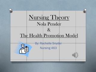 Nursing Theory Nola Pender  &  The Health Promotion Model