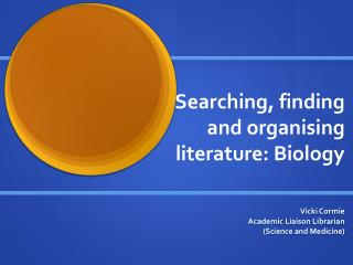 Searching, finding and organising literature: Biology
