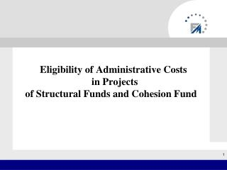Eligibility of Administrative Costs   in Projects  of Structural Funds and Cohesion Fund
