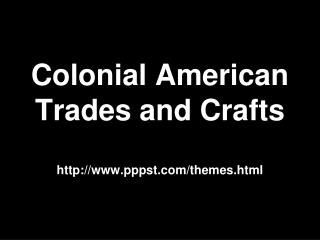 Colonial American Trades and Crafts pppst/themes.html