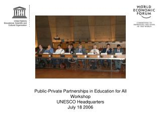 Public-Private Partnerships in Education for All Workshop UNESCO Headquarters July 18 2006