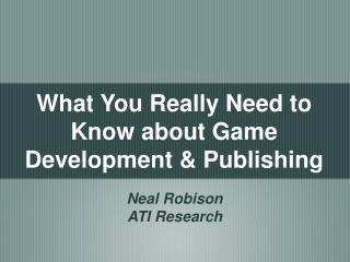 What You Really Need to Know about Game Development & Publishing