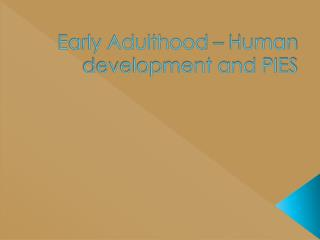 Early Adulthood – Human development and PIES