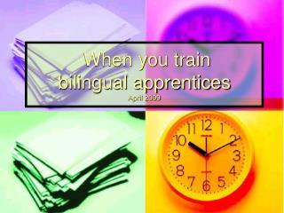 When you train bilingual apprentices April 2009
