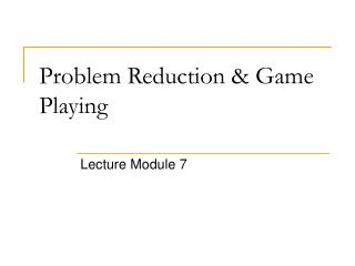 Problem Reduction & Game Playing