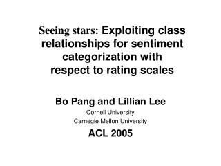 Bo Pang and Lillian Lee Cornell University Carnegie Mellon University ACL 2005