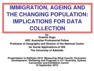 IMMIGRATION, AGEING AND THE CHANGING POPULATION: IMPLICATIONS FOR DATA COLLECTION