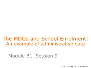 The MDGs and School Enrolment:  An example of administrative data