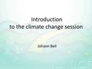 Introduction to the climate  change session