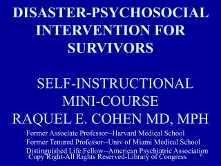 DISASTER-PSYCHOSOCIAL INTERVENTION FOR SURVIVORS     SELF-INSTRUCTIONAL	 MINI-COURSE                   RAQUEL E. COHEN M