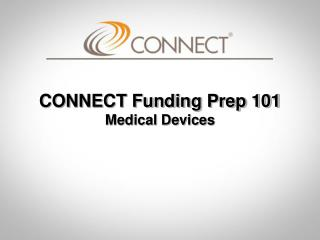 CONNECT Funding Prep 101 Medical Devices
