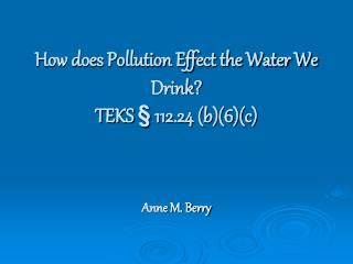 How does Pollution Effect the Water We Drink? TEKS  § 112.24 (b)(6)(c)