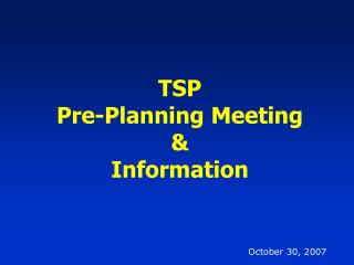 TSP Pre-Planning Meeting &  Information