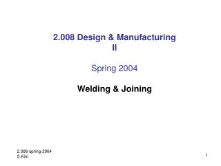 2.008 Design & Manufacturing II Spring 2004 Welding & Joining